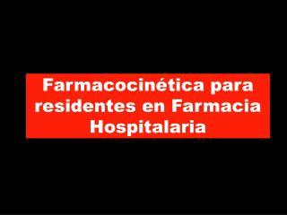 Farmacocin�tica para residentes en Farmacia Hospitalaria