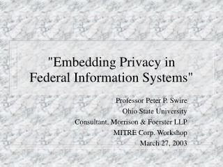 """Embedding Privacy in  Federal Information Systems"""