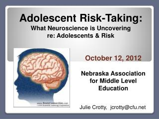 Adolescent Risk-Taking: What Neuroscience is Uncovering               re: Adolescents & Risk