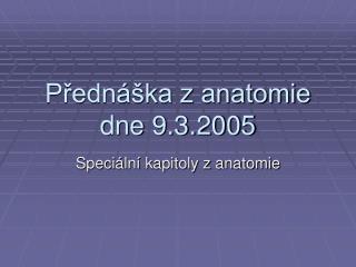 P?edn�ka z anatomie dne 9.3.2005