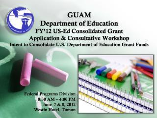 Federal Programs Division 8:30 AM – 4:00 PM  June  7 & 8, 2012 Westin Hotel, Tumon
