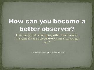 How can you become a better observer?