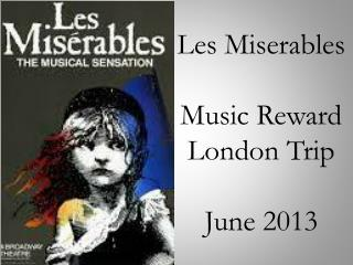 Les  Miserables Music Reward London Trip June 2013