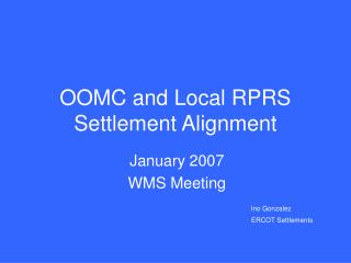 OOMC and Local RPRS Settlement Alignment