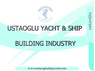 USTAOGLU YACHT & SHIP  BUILDING INDUSTRY