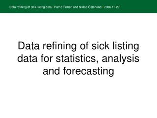 Data refining of sick listing data for statistics, analysis and forecasting