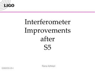 Interferometer Improvements after  S5