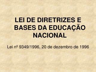 LEI DE DIRETRIZES E BASES DA EDUCAÇÃO NACIONAL Lei nº 9349/1996, 20 de dezembro de 1996