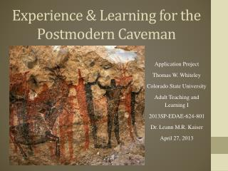 Experience & Learning for the Postmodern Caveman