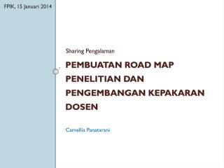 Pembuatan Road Map Penelitian dan  P engembangan  K epakaran  D osen