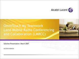 OmniTouch My Teamwork  Land Mobile Radio Conferencing and Collaboration (LMRCC)