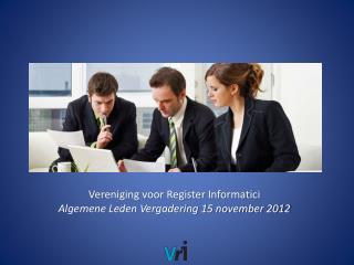 Vereniging voor Register Informatici Algemene Leden Vergadering 15 november 2012