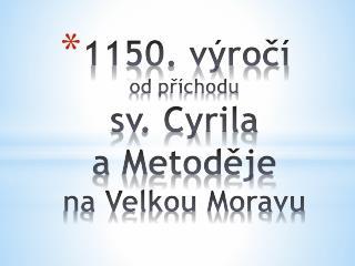 1150. výročí  od příchodu  sv. Cyrila  a Metoděje  na Velkou Moravu