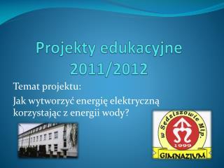 Projekty edukacyjne 2011/2012