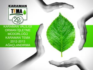 KARAMAN VALİLİĞİ ORMAN İŞLETME  MÜDÜRLÜĞÜ KARAMAN TEMA 2012-2013 AĞAÇLANDIRMA PROGRAMI