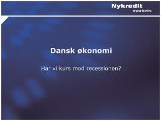 Dansk �konomi Har vi kurs mod recessionen?