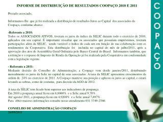 INFORME DE DISTRIBUIÇÃO DE RESULTADOS COOPAÇO 2010 E 2011 Prezado associado,