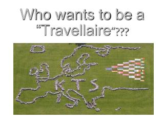 "Who  wants to be  a "" Travellaire ""???"