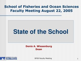School of Fisheries and Ocean Sciences         Faculty Meeting August 22, 2005