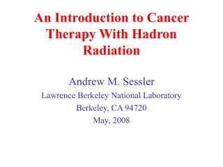 An Introduction to Cancer Therapy With Hadron Radiation