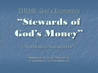 "THEME: God's Economics ""Stewards of God's Money"" (""Katiwala o Katiwaldas"")"
