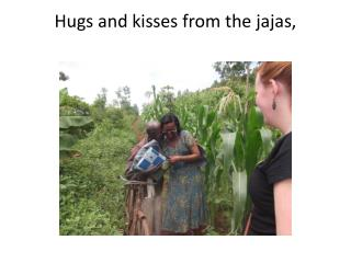 Hugs and kisses  from the  jajas ,