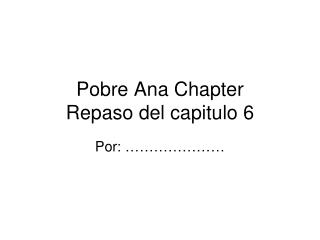 Pobre  Ana Chapter  Repaso  del  capitulo  6