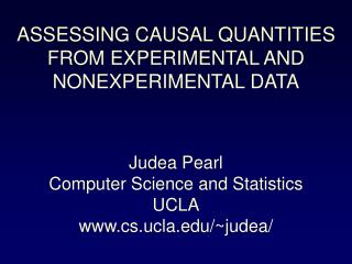 ASSESSING CAUSAL QUANTITIES FROM EXPERIMENTAL AND  NONEXPERIMENTAL DATA