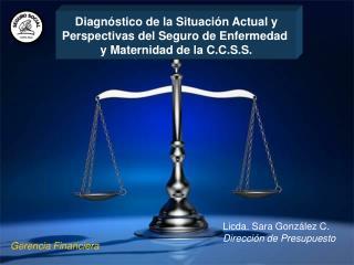 Licda. Sara González C. Dirección de Presupuesto