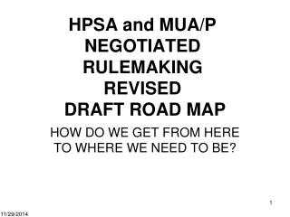 HPSA and MUA/P NEGOTIATED RULEMAKING  REVISED  DRAFT ROAD MAP