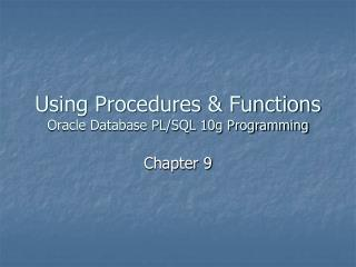 Using Procedures & Functions Oracle Database PL/SQL 10g Programming