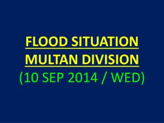 FLOOD SITUATION MULTAN DIVISION (10 SEP 2014 / WED)