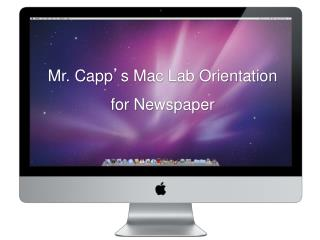 Mr. Capp ' s Mac Lab Orientation for Newspaper