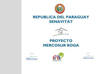 REPUBLICA DEL PARAGUAY SENAVITAT PROYECTO MERCOSUR ROGA