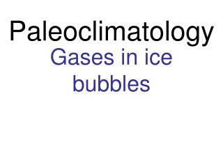 Gases in ice bubbles