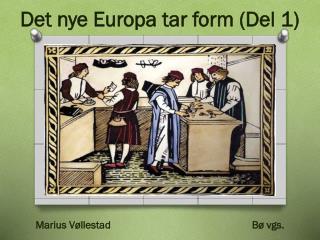 Det nye Europa tar form (Del 1) Marius  Vøllestad Bø  vgs.