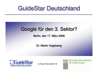 Google für den 3. Sektor? Berlin, den 17. März 2006 Dr. Martin Vogelsang