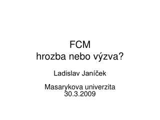 FCM  hrozba nebo výzva?