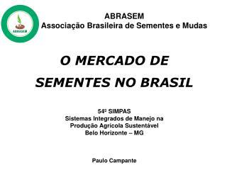 O MERCADO DE  SEMENTES NO BRASIL 54º SIMPAS  Sistemas Integrados de Manejo na