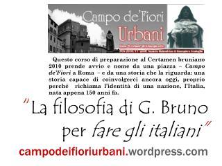 """"""" La filosofia di G. Bruno  per  fare gli italiani """" campodeifioriurbani. wordpress"""