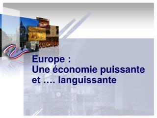 Europe :  Une économie puissante et …. languissante