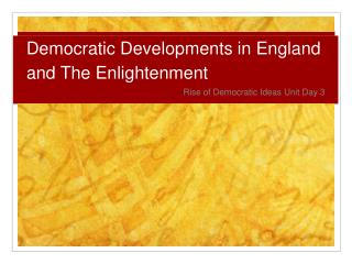 Democratic Developments in England and The Enlightenment