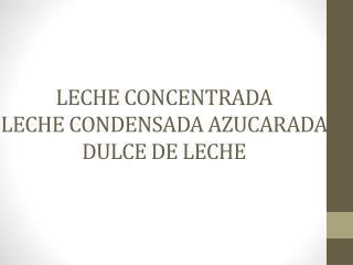 LECHE CONCENTRADA LECHE CONDENSADA AZUCARADA DULCE DE LECHE