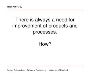 There is always a need for improvement of products and processes.  How