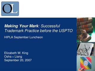 Making Your Mark : Successful Trademark Practice before the USPTO HIPLA September Luncheon