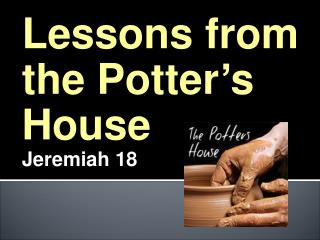 Lessons from the Potter�s House Jeremiah 18