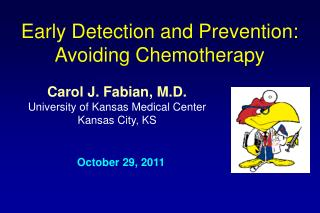 Carol J. Fabian, M.D. University of Kansas Medical Center Kansas City, KS
