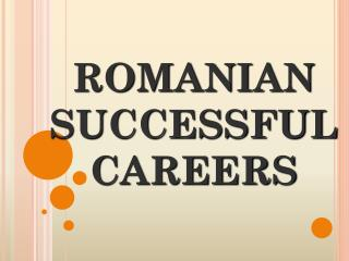 ROMANIAN SUCCESSFUL CAREERS
