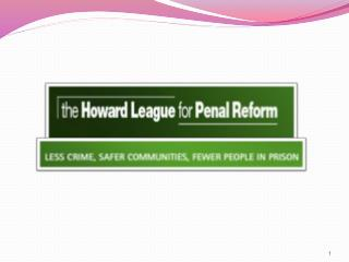 (1.) What are  the key objectives of the Howard League for Penal Reform?