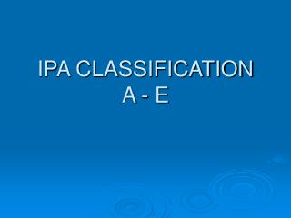 IPA CLASSIFICATION A - E
